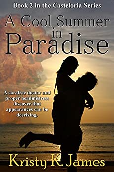 A Cool Summer In Paradise (The Casteloria Series Book 2) by [James, Kristy K.]