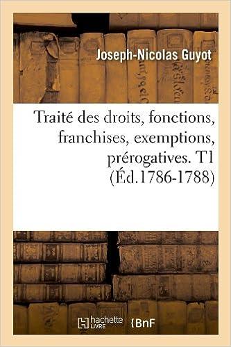 Lire un Traité des droits, fonctions, franchises, exemptions, prérogatives. T1 (Éd.1786-1788) pdf, epub