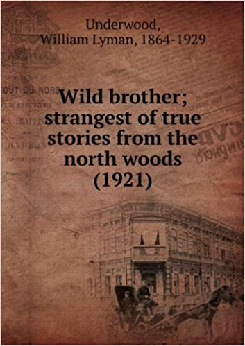 wild brother strangest of true stories from the north woods 1921
