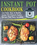 Instant Pot Cookbook: Low-Carb, Easy and Healthy Instant Pot Pressure Cooker Recipes That