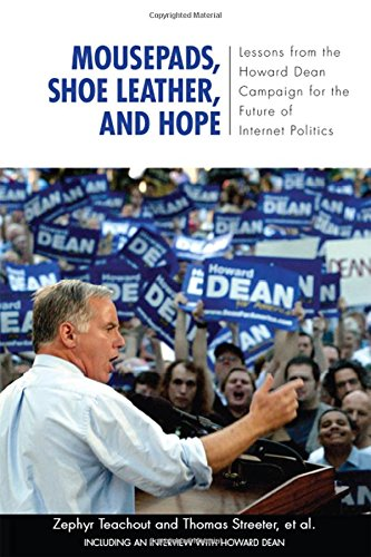 Mousepads, Shoe Leather, and Hope: Lessons from the Howard Dean Campaign for the Future of Internet Politics (Media and Power)