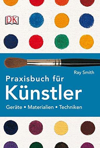 Praxisbuch für Künstler: Geräte, Materialien, Techniken
