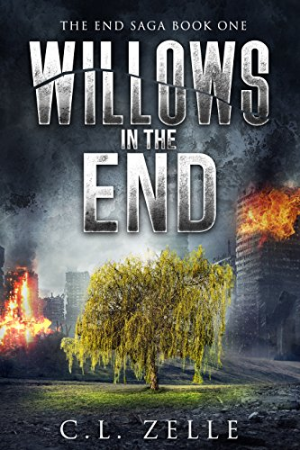 Willows in the End: Book One in the NA Post-Apocalyptic Dystopian Epic (The End Saga - 1) by [Zelle, C.L.]