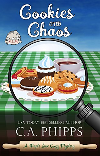 Cookies and Chaos: A Maple Lane Cozy Mystery (Maple Lane Mysteries) by [Phipps, C. A.]