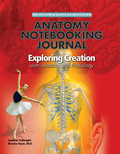 Exploring Creation with Human Anatomy and Physiology, Notebooking Journal (Young Explorer (Apologia Educational Ministries))