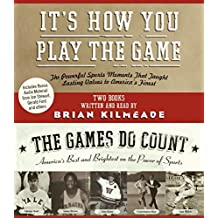 It's How You Play the Game and The Games Do Count CD: The Powerful Sports Moments That Taught Lasting Values to America's Finest