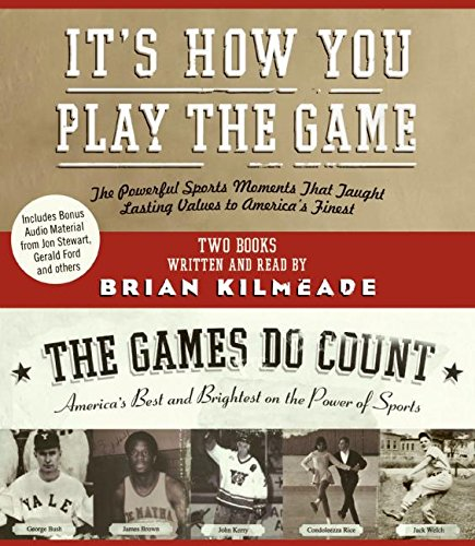 Audiobook cover from Its How You Play the Game and The Games Do Count CD: The Powerful Sports Moments That Taught Lasting Values to Americas Finest by Brian Kilmeade