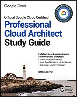 Google Professional Cloud Architect Study Guide: Dan Sullivan
