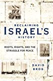 Reclaiming Israels History: Roots, Rights, and the Struggle for Peace