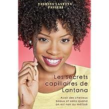 Les secrets capillaires de Lantana: Avoir des cheveux beaux et sains quand on est noir ou métissé (French Edition)