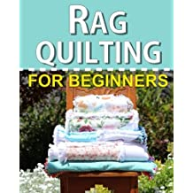 Rag Quilting for Beginners: How-to quilting book with 11 easy rag quilting patterns for beginners, #2 in the Quilting for Beginners series