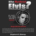 Who Murdered Elvis? | Stephen B. Ubaney