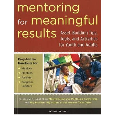 By Kristie Probst - Mentoring for Meaningful Results: Asset-Building Tips, Tools, and (2006-04-16) [Paperback]