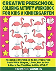 Creative Preschool Coloring Activity Workbook For Kids & Kindergarten: Preschool Workbook Toddler Coloring Book With Shapes, Lines, Dot to Dot & More ... (Vol. 1) (Preschool Toddler Coloring Book)