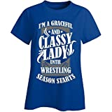 A Graceful And Classy Lady Until Wrestling Starts - Ladies T-shirt
