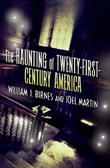 The Haunting of Twenty-First-Century America (The Haunting of America) by [Birnes, William J., Martin, Joel]