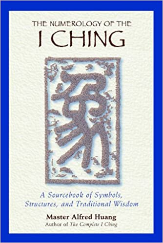 The Numerology Of The I Ching A Sourcebook Of Symbols Structures