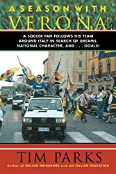 A Season with Verona: A Soccer Fan Follows His Team Around Italy in Search of Dreams, National Character and . . . Goals!