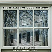 The Hazards of Good Breeding Audiobook by Jessica Shattuck Narrated by Suzanne Elise Freeman