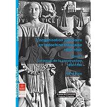 L'organisation judiciaire en Indochine française 1858-1945. Tome I: Le temps de la construction 1858-1898 (Thèses de l'IFR) (French Edition)