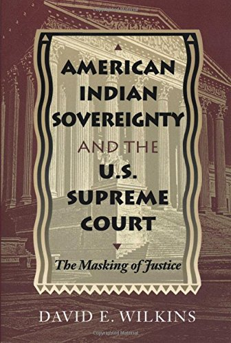 American Indian Sovereignty And The U.S. Supreme Court : The Masking Of Justice