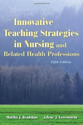 Innovative Teaching Strategies In Nursing And Related Health Professions (Bradshaw, Innovative Teaching Strategies in Nursing and Related Health - Innovative Solutions Health