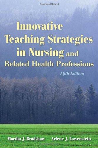 Innovative Teaching Strategies In Nursing And Related Health Professions (Bradshaw, Innovative Teaching Strategies in Nursing and Related Health - Solutions Health Innovative