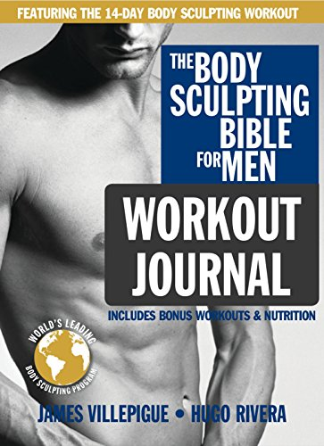 The Body Sculpting Bible for Men Workout Journal: The Ultimate Men's Body Sculpting and Bodybuilding Guide Featuring the Best Weight Training Workouts ... Plans Guaranteed to Gain Muscle & Burn Fat (Best Weight Gain Workout Plan)