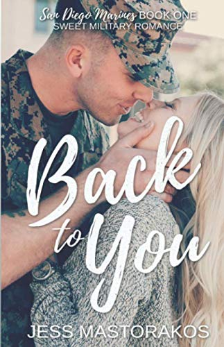 Back to You: A Sweet, Friends-to-Lovers, Military Romance (San Diego Marines)