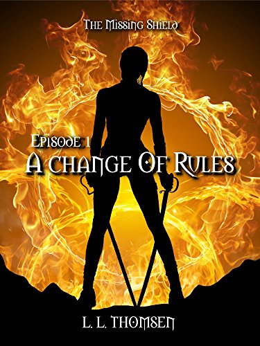 A Change of Rules: The Missing Shield, Episode 1 by [Thomsen, L. L.]