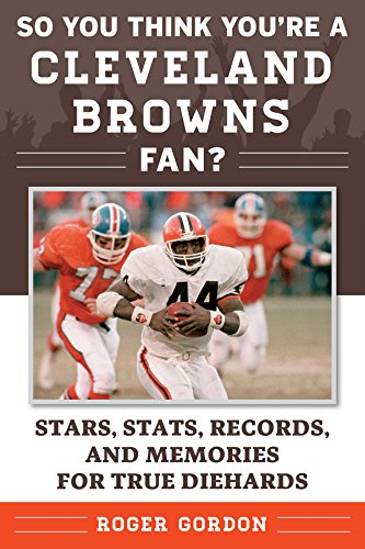 Download for free So You Think You're a Cleveland Browns Fan?: Stars, Stats, Records, and Memories for True Diehards