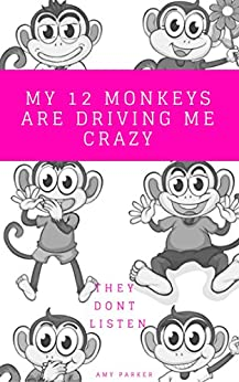 My 12 Monkeys Are Driving Me Crazy by [Parker, Amy]