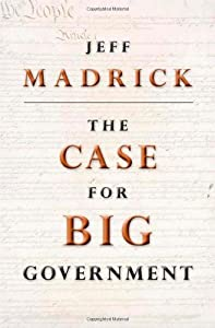 The Case for Big Government (The Public Square) from Princeton University Press