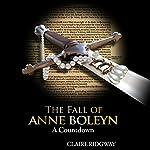 The Fall of Anne Boleyn: A Countdown | Claire Ridgway