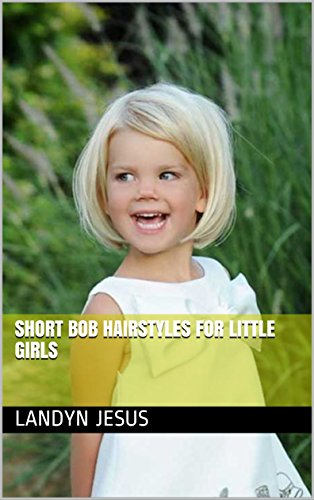 Short Bob Hairstyles For Little Girls Kindle Edition By Landyn