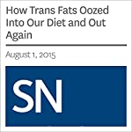 How Trans Fats Oozed Into Our Diet and Out Again | Bethany Brookshire