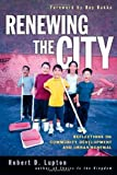 img - for Renewing the City: Reflections on Community Development and Urban Renewal by Lupton, Robert D.(August 8, 2005) Paperback book / textbook / text book