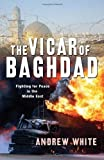 The Vicar of Baghdad: Fighting for Peace in the Middle East by Andrew White (2009-03-24) Livre Pdf/ePub eBook