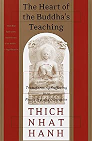 The Heart of the Buddha's Teaching: Transforming Suffering into Peace, Joy, and Libera