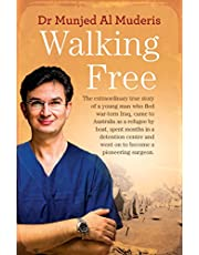 Walking Free: The extraordinary true story of a young man who fled war-torn Iraq, came to Australia as a refugee by boat, spent months in a detention centre ... and went on to become a pioneering surgeon.