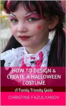 How to Design & Create a Halloween Costume: A Family Friendly Guide by [Fazulyanov, Christine]