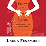 Skinny, Fat, Perfect: Love Who You See in the Mirror | Laura Fenamore