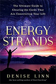 Energy Strands: The Ultimate Guide to Clearing the Cords That Are Constricting Your Life by [Linn, Denise]
