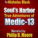 Soul's Harbor: True Adventures of Medic-13 Audiobook by Nicholas Black Narrated by Philip D. Moore