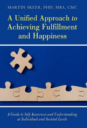 A Unified Approach to Achieving Fulfillment and Happiness: A Guide to Self-Awareness and Understanding at Individual and Societal Levels pdf epub