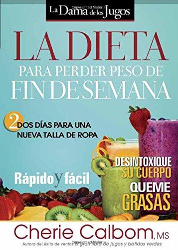 La Dieta para perder peso de fin de semana: Dos dias para una nueva talla de ropa. (Spanish Edition) [Cherie Calbom] (Tapa Blanda)