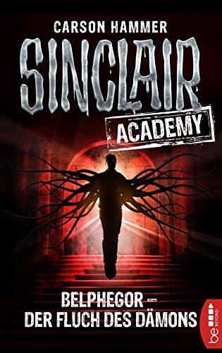 Sinclair Academy - 01: Belphegor - Der Fluch des Dämons (Die neuen Geisterjäger) (German Edition)