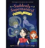 img - for [ Suddenly Supernatural 4: Crossing Over (Suddenly Supernatural (Quality) #04) By Kimmel, Elizabeth Cody ( Author ) Paperback 2011 ] book / textbook / text book