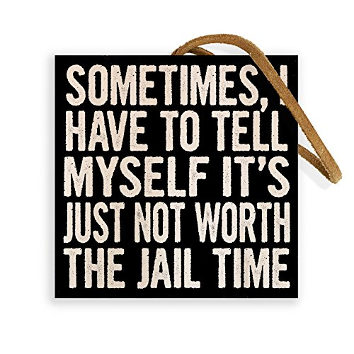 Sometimes, I Have To Tell Myself It's Just Not Worth The Jail Time. | 4-inch by 4-inch | Wooden Square Block Sign Featuring Suede Leather Strap