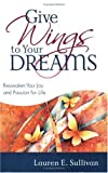 Give Wings to Your Dreams, Lauren E. Sullivan, 0977853810